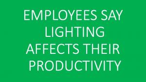 EMPLOYEES SAY LIGHTING AFFECTS THEIR PRODUCTIVITY